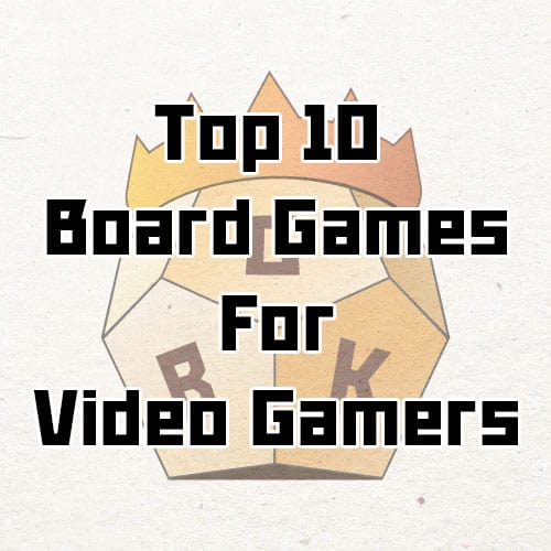 Top 10 best board games for video gamers