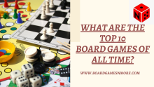 What Are The Top 10 Board Games Of All Time