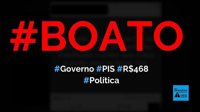 Governo aprova a redução do valor do PIS de R$ 998 para R$ 468, diz boato (Foto: Reprodução/Facebook)