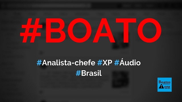 Analista-chefe da XP Investimentos divulgou áudio entre a equipe que vazou na web, diz boato (Foto: Reprodução/Facebook)