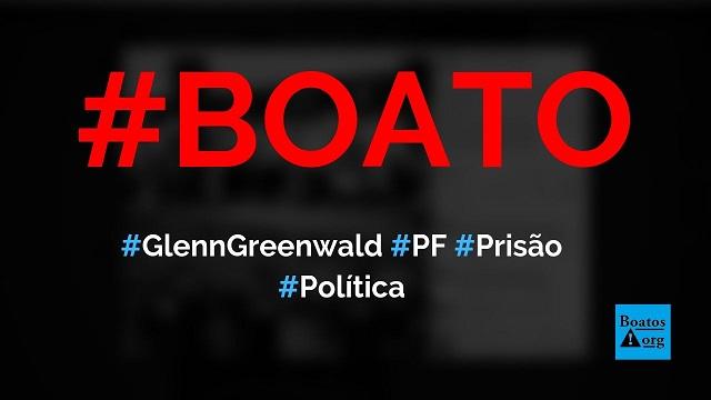 Glenn Greenwald teve prisão decretada e foi impedido de sair do Brasil pela PF, diz boato (Foto: Reprodução/Facebook)