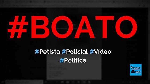 Petista agride policial, população se revolta e o agride em vídeo de 2019, diz boato (Foto: Reprodução/Facebook)