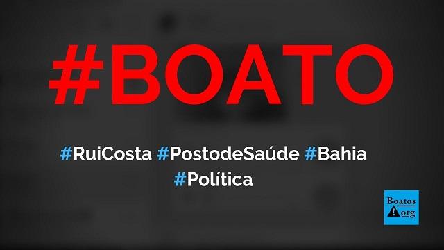 Rui Costa inaugura posto de saúde na Bahia e depois manda retirar equipamentos, diz boato (Foto: Reprodução/Facebook)