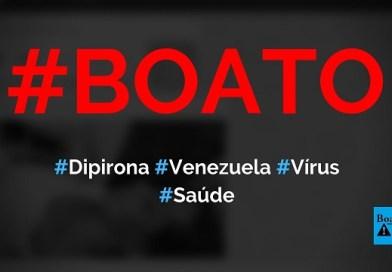 Dipirona da Venezuela está contaminada com vírus mortal, diz boato (Foto: Reprodução/WhatsApp)