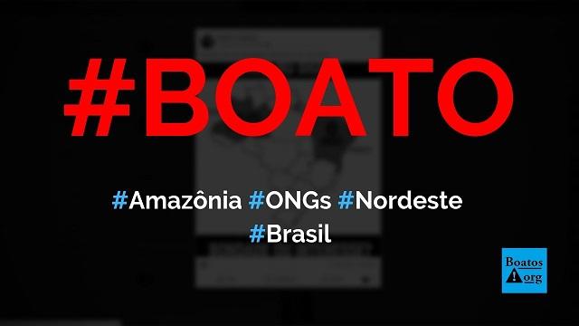Existem 100 mil ONGs na Amazônia e zero no Nordeste, diz boato (Foto: Reprodução/Facebook)