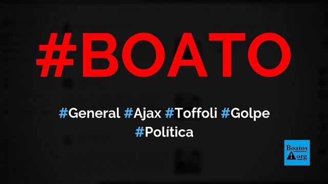"""General Ajax invadiu gabinete de Toffoli, ameaçou STF e evitou """"golpe do parlamentarismo"""", diz boato (Foto: Reprodução/Facebook)"""