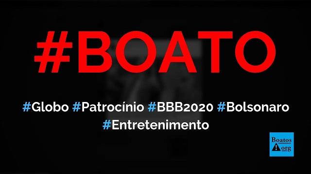 Globo não fechou patrocínio para o BBB (Big Brother Brasil) 2020 por causa de Bolsonaro, diz boato (Foto: Reprodução/Facebook)