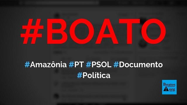 PT e PSOL assinaram documento que pede internacionalização da Amazônia ao G7 e Macron, diz boato (Foto: Reprodução/Facebook)