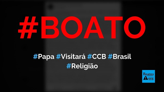 Papa Francisco visitará o Brasil e a Congregação Cristã (CCB) em 2020, diz boato (Foto: Reprodução/Facebook)