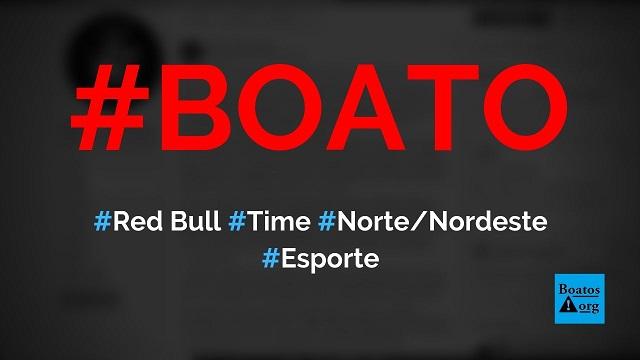 """Red Bull Brasil investe R$ 45 mi e assume Remo, Treze, Maranhão e """"time do NorteNordeste"""", diz boato (Foto: Reprodução/Facebook)"""