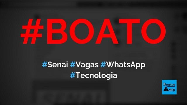 Senai tem vagas de emprego e está contratando pessoas sem experiência no WhatsApp, diz boato (Foto: Reprodução/Facebook)