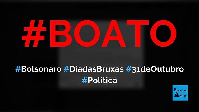 Bolsonaro acabou com o Dia das Bruxas e transformou o 3110 em Dia do Evangelho, diz boato (Foto: Reprodução/Facebook)