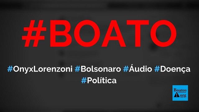 Onyx Lorenzoni pediu, em áudio, oração para Bolsonaro curar suas fortes dores no corpo, diz boato (Foto: Reprodução/Facebook)