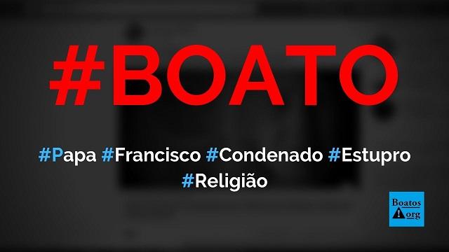 Papa Francisco é condenado por tráfico de crianças, estupro e assassinato, diz boato (Foto: Reprodução/Facebook)