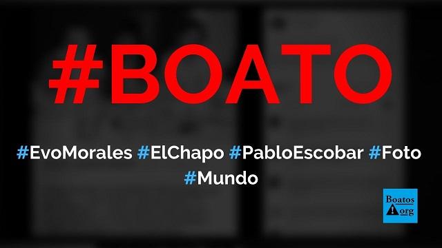 Evo Morales é flagrado com Pablo Escobar e El Chapo em foto antiga, diz boato (Foto: Reprodução/Facebook)
