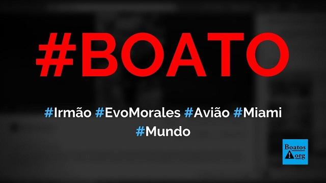 Irmão de Evo Morales é flagrado fugindo em avião para Miami, diz boato (Foto: Reprodução/Facebook)
