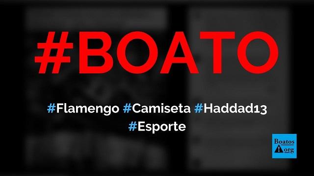Jogadores do Flamengo exibem camiseta Haddad 13 após título da Libertadores, diz boato (Foto: Reprodução/Facebook)