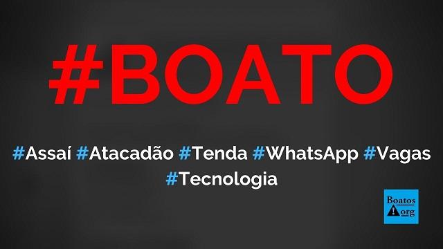 Novo Atacadão, novo Assaí e novo Tenda da cidade têm vagas de emprego em site no WhatsApp, diz boato (Foto: Reprodução/WhatsApp)