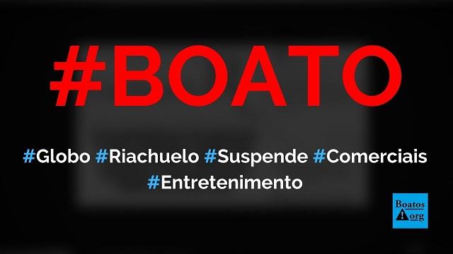 Riachuelo anuncia que suspendeu a veiculação de comerciais na Globo, diz boato (Foto: Reprodução/Facebook)