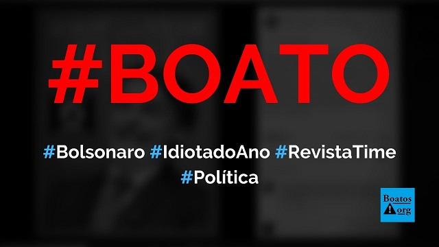 Bolsonaro é escolhido como o idiota do ano pela revista Time, diz boato (Foto: Reprodução/Facebook)