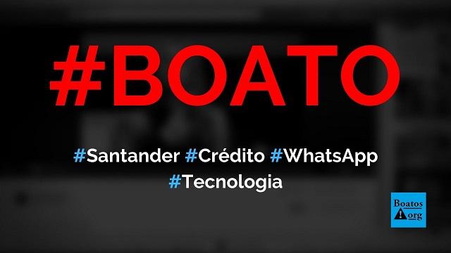 Santander libera cadastros aprovados com R$ 700 de crédito em site no WhatsApp, diz boato (Foto: Reprodução/Facebook)