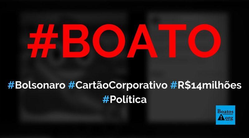 Bolsonaro usou R$ 14 milhões de cartão corporativo para gastos pessoais em 2019, diz boato (Foto: Reprodução/Facebook)