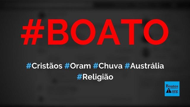 Deus mandou chuva para Austrália hoje após cristãos se ajoelharem e orarem, mostra vídeo, diz boato (Foto: Reprodução/Facebook)