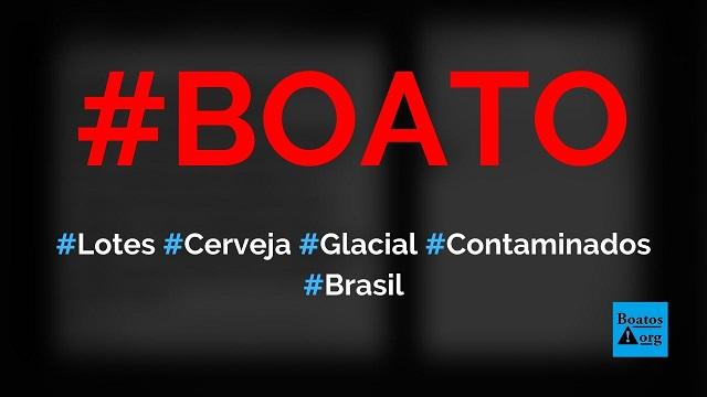 Lotes da cerveja Glacial estão contaminados com substância tóxica, diz boato (Foto: Reprodução/Facebook)