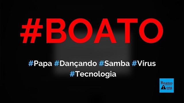 Vídeo papa dançando samba é um vírus criado por hackers que rouba dados do celular, diz boato (Foto: Reprodução/Facebook)