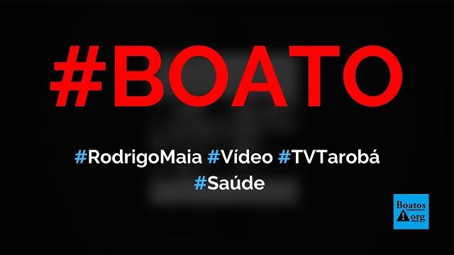 Vídeo sobre Rodrigo Maia passou na TV Tarobá e foi censurado pelo Congresso, diz boato (Foto: Reprodução/Facebook)