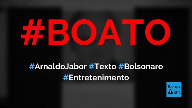 Arnaldo Jabor diz que Bolsonaro é um cara sem etiqueta, inteligente e que você passa a gostar, diz boato (Foto: Reprodução/Facebook)