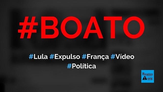 Lula acaba de ser expulso da França e o pior acontece, mostra vídeo, diz boato (Foto: Reprodução/Facebook)
