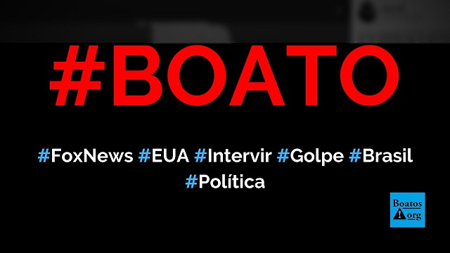 Fox News diz que se Bolsonaro sofrer um golpe EUA vão intervir militar e economicamente, diz boato (Foto: Reprodução/Twitter)