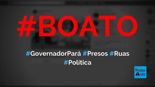 Governador do Pará, Helder Barbalho, vai colocar presos para vigiar população em quarentena, diz boato (Foto: Reprodução/Facebook)