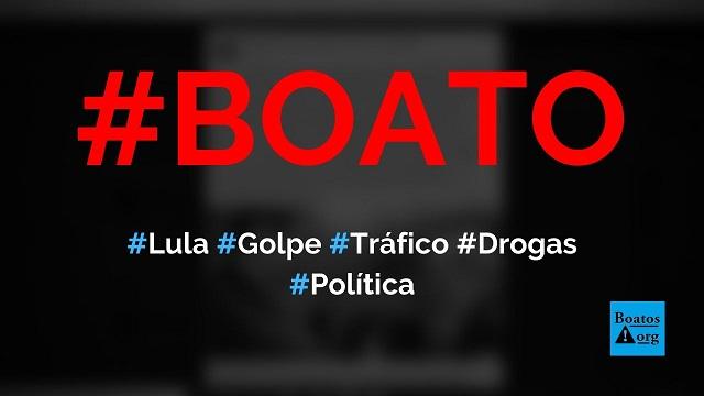 Lula planeja golpe de estado para se livrar de acusação de tráfico de drogas, diz boato (Foto: Reprodução/Facebook)