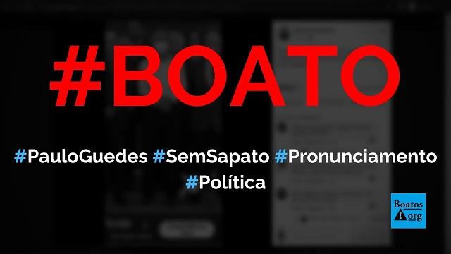 Paulo Guedes estava sem sapatos (apenas de meia) durante pronunciamento de Bolsonaro, diz boato (Foto:Reprodução/Facebook)