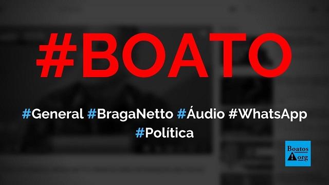 Walter Braga Netto, chefe da Casa Civil, grava áudio sobre papel do povo na intervenção militar, diz boato (Foto: Reprodução/Facebook)
