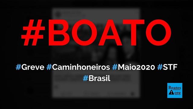Caminhoneiros farão greve geral em maio de 2020 contra o STF, governadores e para defender Bolsonaro, diz boato (Foto: Reprodução/Facebook)