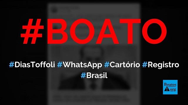 Dias Toffoli diz que quem não registrar grupos de WhatsApp em cartório será condenado por fake news, diz boato (Foto: Reprodução/Facebook)