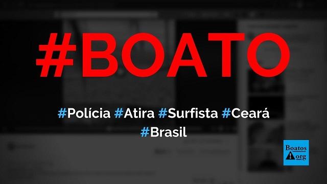 Polícia do Ceará atira em surfistas na praia do Futuro a mando de Camilo Santana, diz boato (Foto: Reprodução/Facebook)