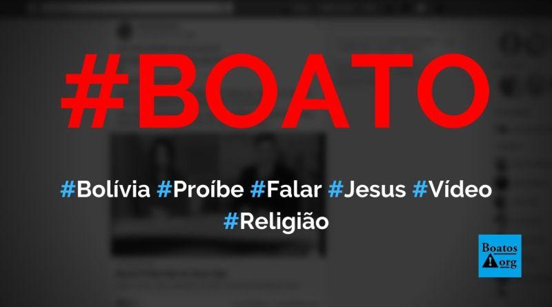 Bolívia proíbe que pessoas falem em nome de Jesus no país, mostra vídeo, diz boato (Foto: Reprodução/Facebook)