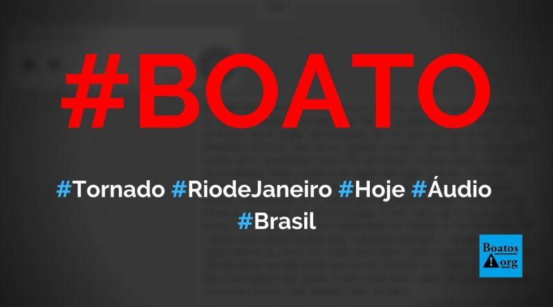 Tornado vai passar pelo Rio de Janeiro hoje à noite após passar pela região Sul, diz boato (Foto: Reprodução/WhatsApp)