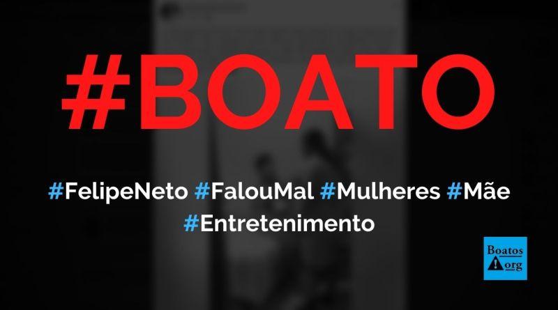 Felipe Neto falou mal das mulheres e quase bateu na mãe, mostra vídeo, diz boato (Foto: Reprodução/Facebook)