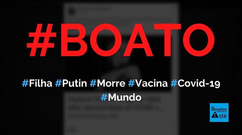 Filha de Vladimir Putin morre após tomar vacina russa contra Covid-19, diz boato (Foto: Reprodução/Facebook)