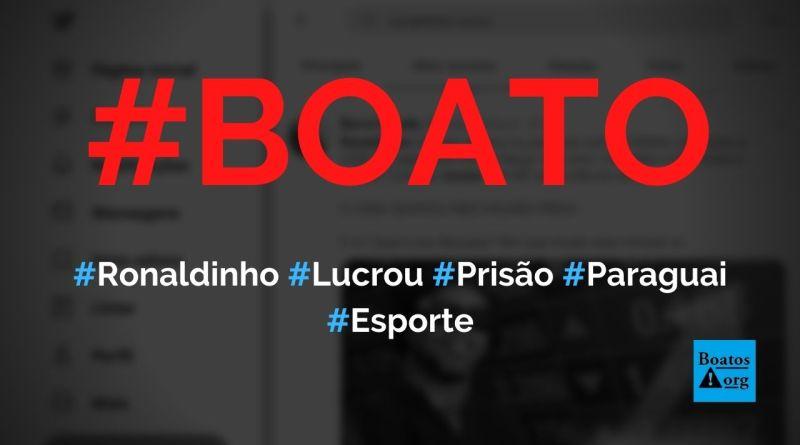 Ronaldinho Gaúcho lucrou R$ 500 mil (ou R$ 1,4 milhão) enquanto esteve preso no Paraguai, diz boato (Foto: Reprodução/Twitter)