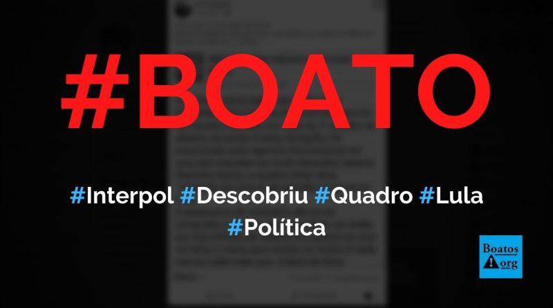 Interpol descobre que Lula roubou quadro de US$ 7 milhões do Palácio do Planalto, diz boato (Foto: Reprodução/Facebook)