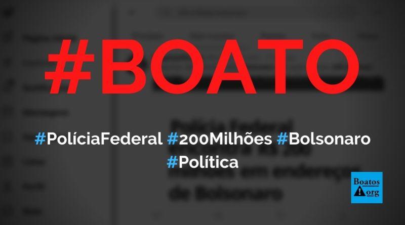 Polícia Federal encontra R$ 200 milhões no endereço de Bolsonaro, diz boato (Foto: Reprodução/Facebook)