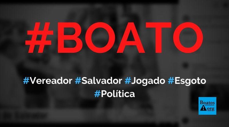 Vereador foi jogado no esgoto pela população em Salvador, diz boato (Foto: Reprodução/Facebook)