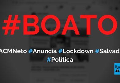 ACM Neto anuncia lockdown em Salvador após as eleições 2020, diz boato (Foto: Reprodução/Facebook)