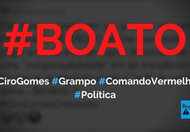 Ciro Gomes é pego em grampo com chefe do Comando Vermelho, diz boato (Foto: Reprodução/Facebook)